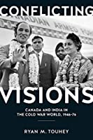 Conflicting Visions: Canada and India in the Cold War World, 1941-76