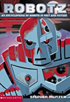 Robotz: An Encyclopedia of Robots in Fact and Fiction