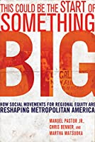 This Could Be the Start of Something Big: How Social Movements for Regional Equity Are Reshaping Metropolitan America
