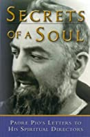 Secrets of a Soul: Padre Pio's Letters to His Spiritual Director