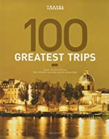 Travel + Leisure's The 100 Greatest Trips of 2008 (Travel + Leisure's 100 Greatest Trips)