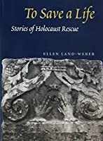 To Save a Life: Stories of Holocaust Rescue