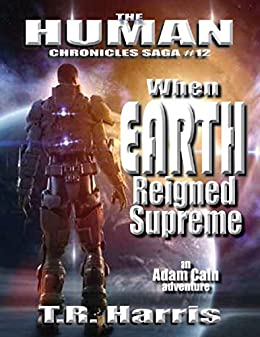 When Earth Reigned Supreme (The Human Chronicles Saga Book 12) by [Harris, T.R.]