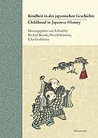 Kindheit in Der Japanischen Geschichte / Childhood in Japanese History: Vorstellungen Und Erfahrungen / Concepts and Experiences