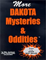 More Dakota Mysteries & Oddities