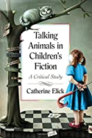 Talking Animals in Children's Fiction: A Critical Study