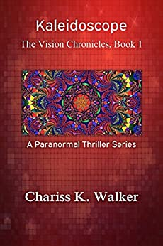 [Walker, Chariss K.]のKaleidoscope (The Vision Chronicles Book 1) (English Edition)