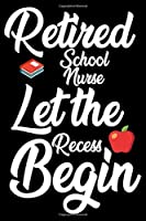 Retired School Nurse: Let The Recess Begin: Funny Retired School Nurse Notebook, School Memory Keepsake Book, Last Day Of Teaching, Journal For Retirement