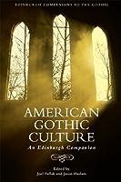 American Gothic Culture: An Edinburgh Companion (Edinburgh Companions to the Gothic)