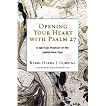 Opening Your Heart with Psalm 27: A Spiritual Practice for the Jewish New Year
