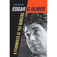 Edgar G. Ulmer: A Filmmaker at the Margins (Weimar and Now: German Cultural Criticism)