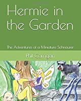 Hermie in the Garden: The Adventures of a Miniature Schnauzer