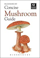 Concise Mushroom Guide (Concise Guides) by Bloomsbury(2015-05-19)