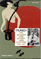 Munich 1900: Its Golden Age of Art and Culture 1890-1920