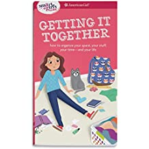 A Smart Girl's Guide Getting It Together: How to Organize Your Space, Your Stuff, Your Time-and Your Life