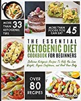 Ketogenic Diet: The Essential Ketogenic Diet Cookbook For Beginners - Delicious Ketogenic Recipes To Help You Lose Weight, Regain Confidence, and Heal Your Body