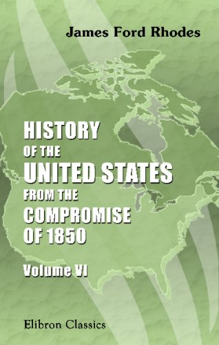 History of the United States from the Compromise of 1850: Volume 6. 1866-1872