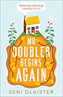 Mr Doubler Begins Again: The Best Uplifting, Funny and Feel-Good Book for 2019