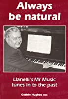 Always be Natural: Llanelli's Mr. Music Tunes in to the Past
