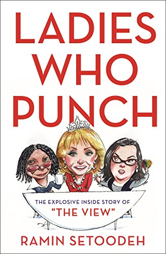 "Ladies Who Punch: The Explosive Inside Story of The View: The Explosive Inside Story of""The View"""