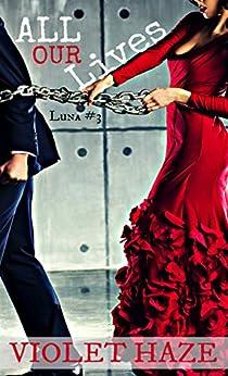 All Our Lives (Luna Book 3) by [Haze, Violet]