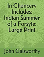 In Chancery Includes: Indian Summer of a Forsyte: Large Print