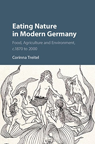 Eating Nature in Modern Germany: Food, Agriculture and Environment, c.1870 to 2000