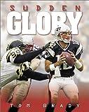 Tom Brady: Sudden Glory