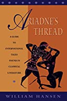 Ariadne's Thread: A Guide to International Tales Found in Classical Literature (Myth and Poetics)