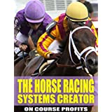 The Horse Racing Systems Creator: Step by step how to create winning horse racing systems from a master (English Edition)