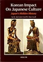 Korean Impact on Japanese Culture: Japan's Hidden History