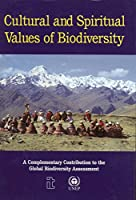 Cultural and Spiritual Values of Biodiversity: A Complementary Contribution to the Global Biodiversity Assessment