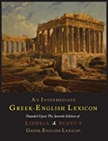 An Intermediate Greek-English Lexicon (Greek and English Edition) by Henry George Liddell Robert Scott(2013-02-08)