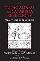 The Tupac Amaru and Catarista Rebellions: An Anthology of Sources (Hackett Classics) by Unknown(2008-03-15)