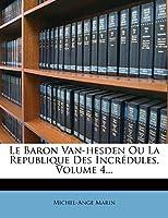 Le Baron Van-Hesden Ou La Republique Des Incredules, Volume 4...