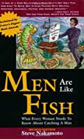 Men Are Like Fish: What Every Woman Needs Know About Catching a Man