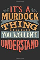 It's A Murdock Thing You Wouldn't Understand: Want To Create An Emotional Moment For A Murdock Family Member ? Show The Murdock's You Care With This Personal Custom Gift With Murdock's Very Own Family Name Surname Planner Calendar Notebook Journal