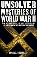 Unsolved Mysteries of World War II: From the Nazi Ghost Train and 'Tokyo Rose' to the day Los Angeles was attacked by Phantom Fighters