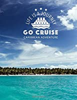 Life is a Journey: Go Cruise Caribbean Adventure: Cruise Journey Planner journal for all your treasured memories at sea