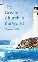 The Greatest Church in The World: A Lamp on a Hill