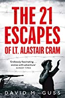 The 21 Escapes of Lt. Alastair Cram: A Compelling Story of Courage and Endurance in the Second World War