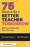75 Ways to Be a Better Teacher Tomorrow