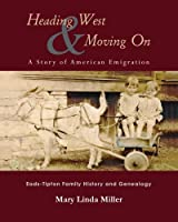 Heading West & Moving on: A Story of American Emigration - Eads-Tipton Family History and Genealogy