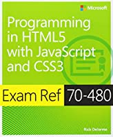 Exam Ref 70-480 Programming in HTML5 with JavaScript and CSS3 (MCSD) by Rick Delorme(2014-07-01)