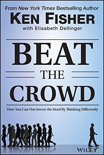 Download Beat the Crowd: How You Can Out-Invest the Herd by Thinking Differently (Fisher Investments Press) 1118973054