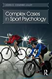 Complex Cases in Sport Psychology