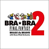 BRA★BRA FINAL FANTASY / Brass de Bravo 2