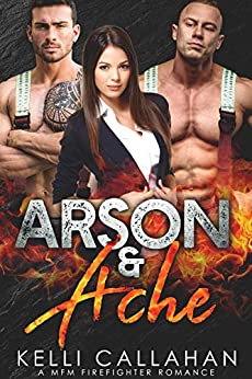 Arson & Ache: A MFM Firefighter Romance (Surrender to Them Book 8) by [Callahan, Kelli]