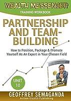 WEALTH MESSENGER Training Workbook 10: Partnerships and Team-Building (WEALTH MESSENGER Training Workbooks)