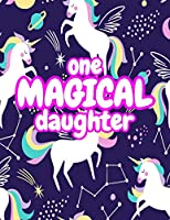 One Magical Daughter: Cute Unicorn Journal Diary Notebook for Girls to Write In - Perfect as Birthday Gift, Christmas Basket Fillers and Children's Party Favors - Design Code A4 1153